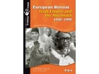European Retreat From Empire & The Aftermath 1945-1990 - Later Modern History of Europe - Topic 5