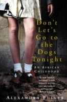 Dont Let's Go To The Dogs Tonight - Alexandra Fuller