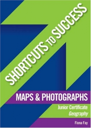 Shortcuts To Success - Junior Certificate - Geography: Maps & Photographs