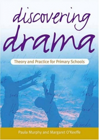 Discovering Drama - Theory & Practice for Primary Schools