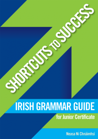 Shortcuts To Success - Junior Certificate - Irish Grammar