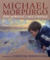 Morinig I Met A Whale - Michael Morpurgo