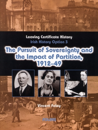 Pursuit of Sovereignty & Impact of Partition 1912-1949 - Irish History 1815-1993 - Option 3 - Leaving Certificate History
