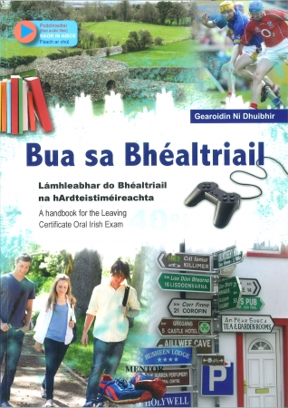 Bua Sa Bhéaltriail - A Handbook For The Leaving Cert Oral Irish Exam