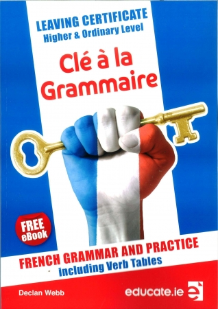 Clé à la Grammaire - French Grammar and Practice Textbook - Leaving Certificate Higher & Ordinary Level