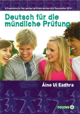 Deutsch Fur Die Mundliche Prufung 2013 & Onwards - A Preparation For The LC Oral German - Higher & Ordinary Level