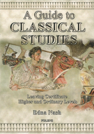 A Guide To Classical Studies - Leaving Certificate Higher & Ordinary Level