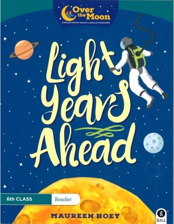 Light Years Ahead - Over The Moon - Sixth Class Reader