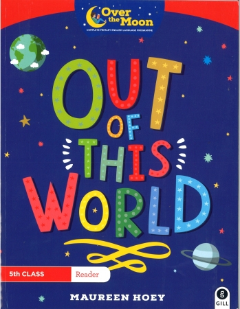 Out Of This World - Over The Moon - Fifth Class Reader