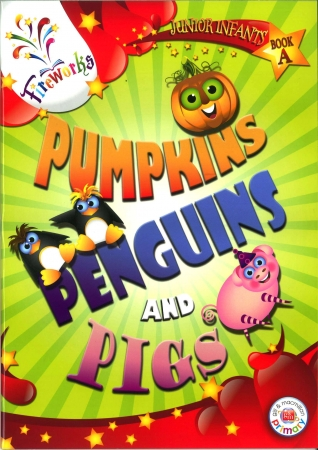 Pumpkins, Penguins & Pigs - Junior Infants Book A - Fireworks