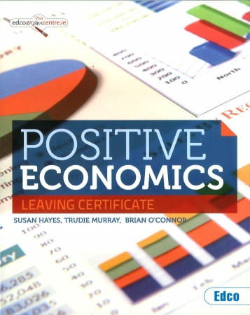 Positive Economics - Leaving Certificate Higher & Ordinary Level