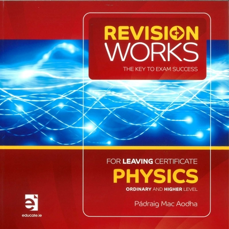 Revision Works The Key To Exam Success: Leaving Certificate Physics Higher & Ordinary Level
