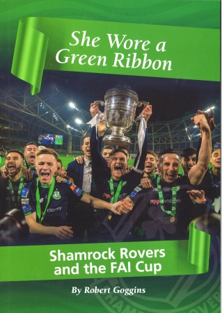 She Wore A Green Ribbon - Shamrock Rovers And The FAI Cup - By Robert Goggins