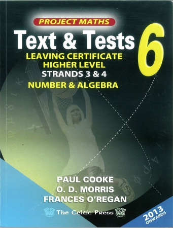 Text & Tests 6 - Project Maths Leaving Certificate Higher Level - Strands 3 & 4 - Numbers & Algebra - Includes Free eBook