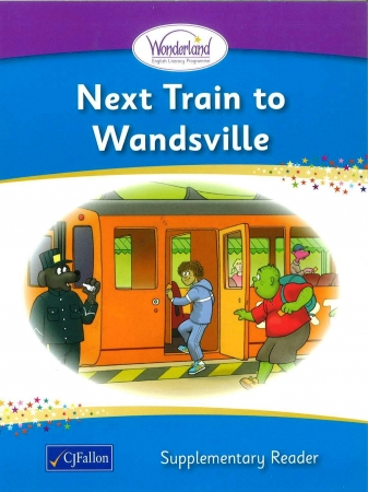 Next Train To Wandsville - Supplementary Reader - Wonderland Stage One - Junior & Senior Infants