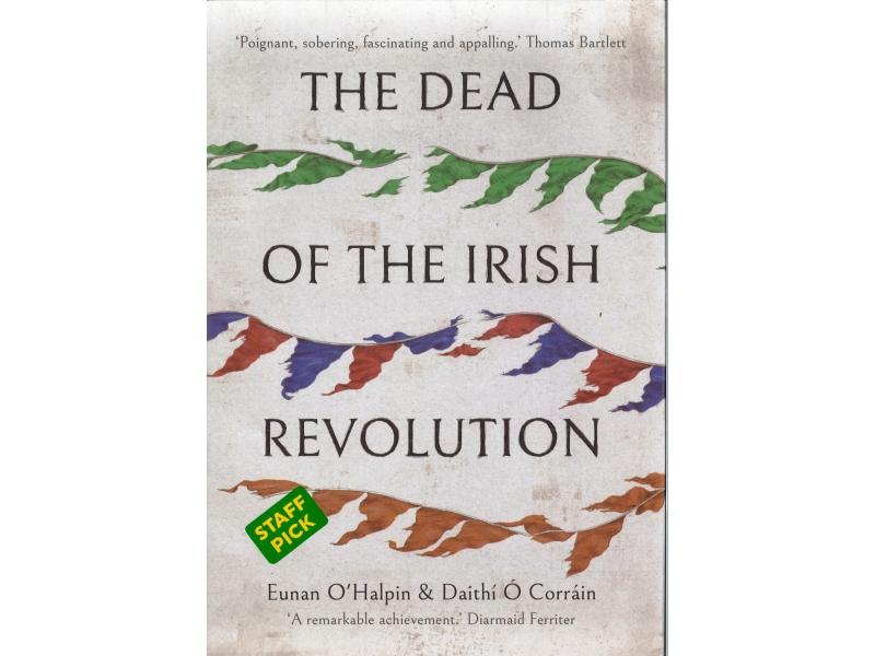 The Dead Of The Irish Revolution - Eunan O' Halpin & Daithi O' Corrain