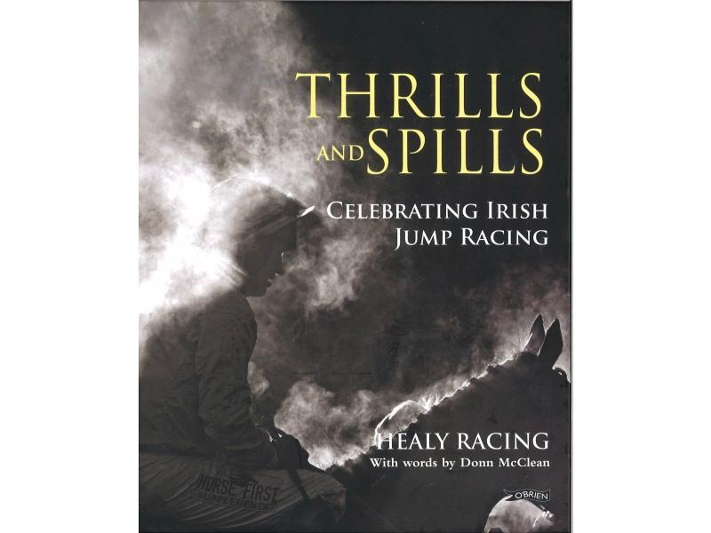 Thrills And Spills Celebrating Irish Jump Racing - Healy Racing