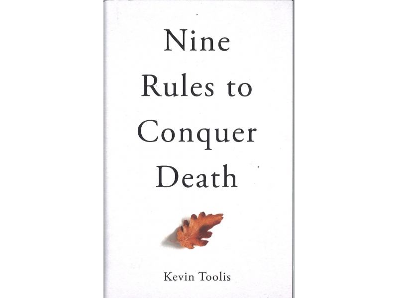 Kevin Toolis - Nine Rules To Conquer Death