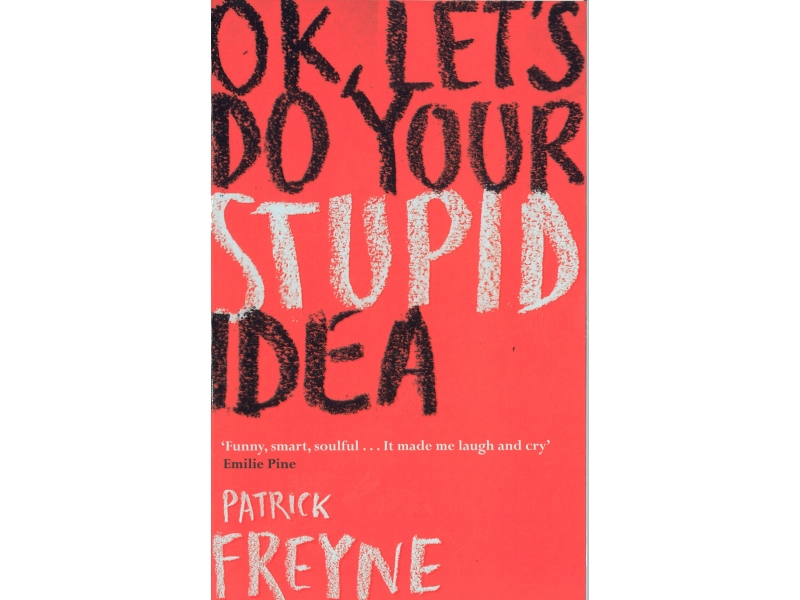 Patrick Freyne - Ok , Lets Do Your Stupid Idea - Hardback