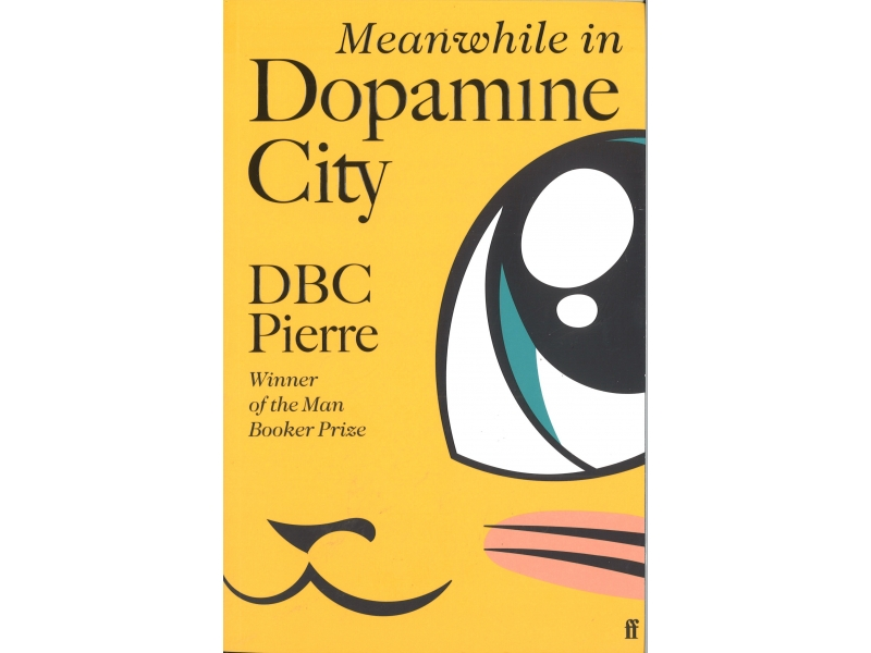 Meanwhile In Dopamine City - DBC Pierre