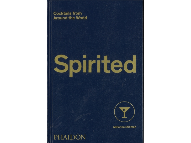 Spirited - Cocktails From Around The World - Adrienne Stillman