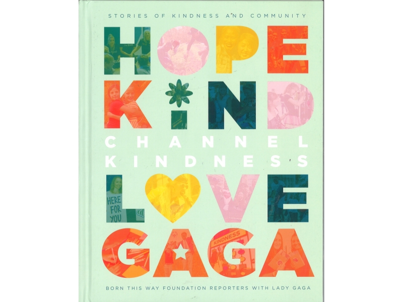Channel Kindness - Stories Of Kindness And Community - Born This Way Foundation Reporters With Lady Gaga