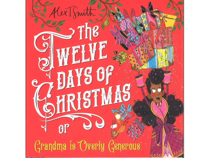 The Twelve Days Of Christmas Or Grandma Is Overly Generous - Alex T. Smith
