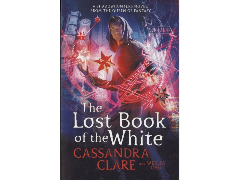 The Lost Book Of The White - Cassandra Clare & Wesley Chu