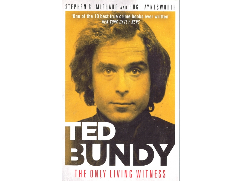 Stephen G. Michaud & Hugh Aynesworth - Ted Bundy - The Only Living Witness