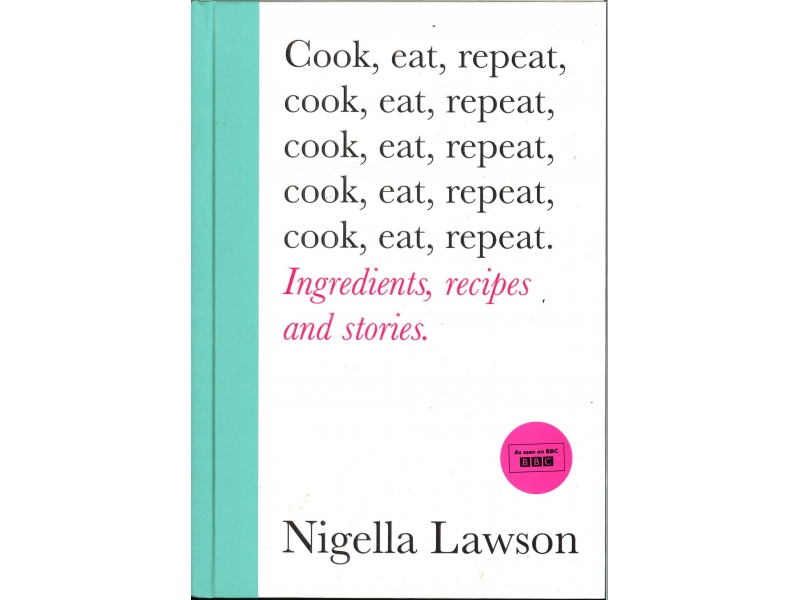 Nigella Lawson - Cook, Eat, Repeat