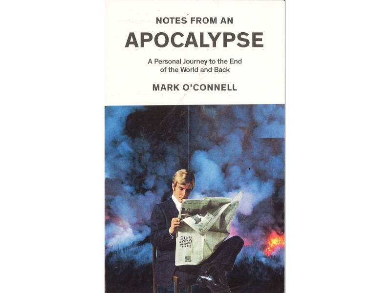 Mark O'Connell - Notes From An Apocalypse