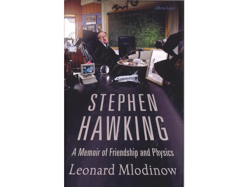 Stephen Hawking - A Memoir Of Friendship And Physics - Leonard Mlodinow