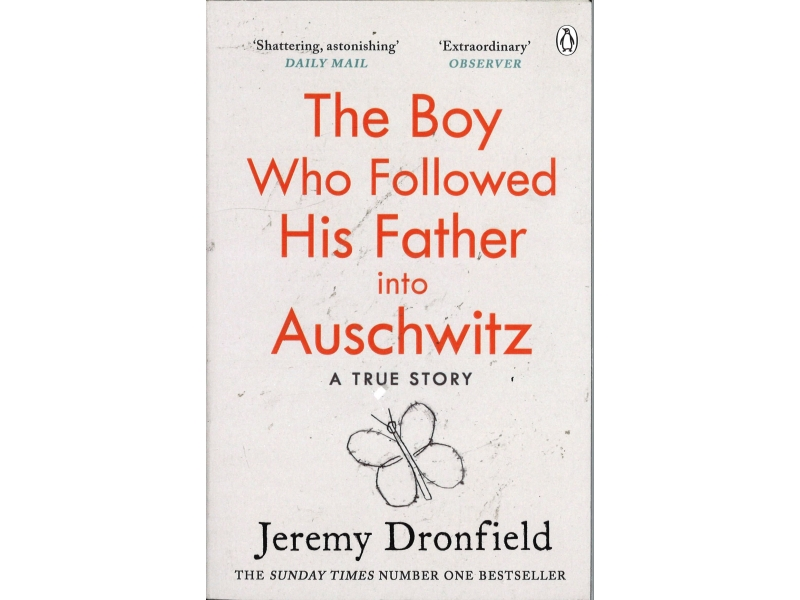 Jeremy Dronfield - The Boy Who Followed His Father Into Auschwitz