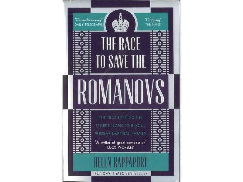 Helen Rappaport - The Rage To Save The Romanovs