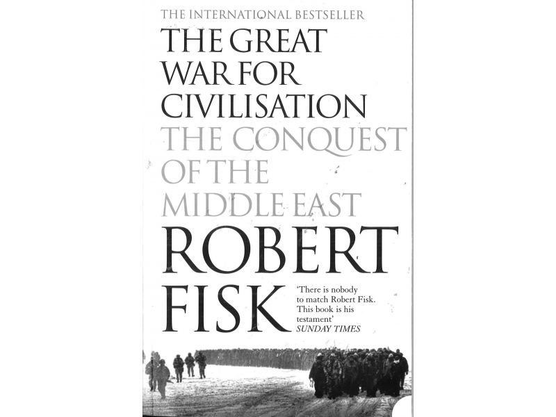 Robert Fisk - The Great War For Civilisation - The Conquest Of The Middle East