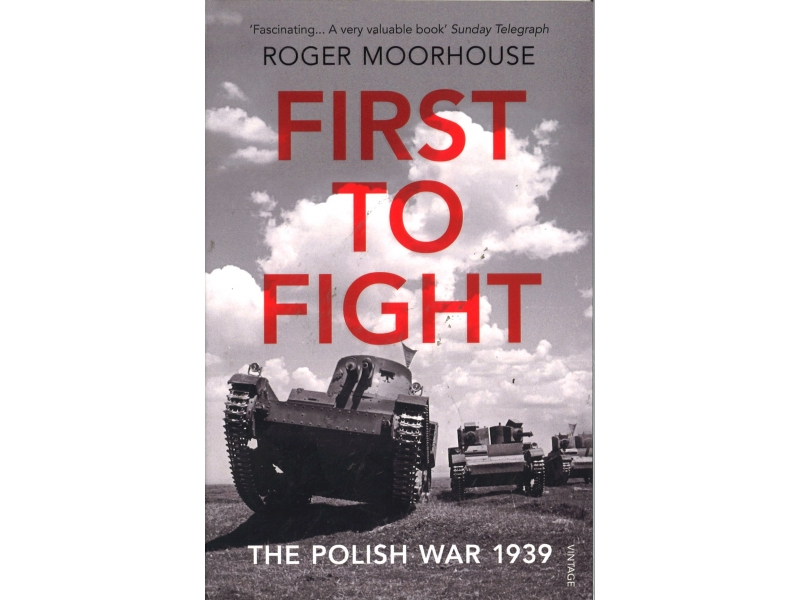 Roger Moorhouse - First To Fight