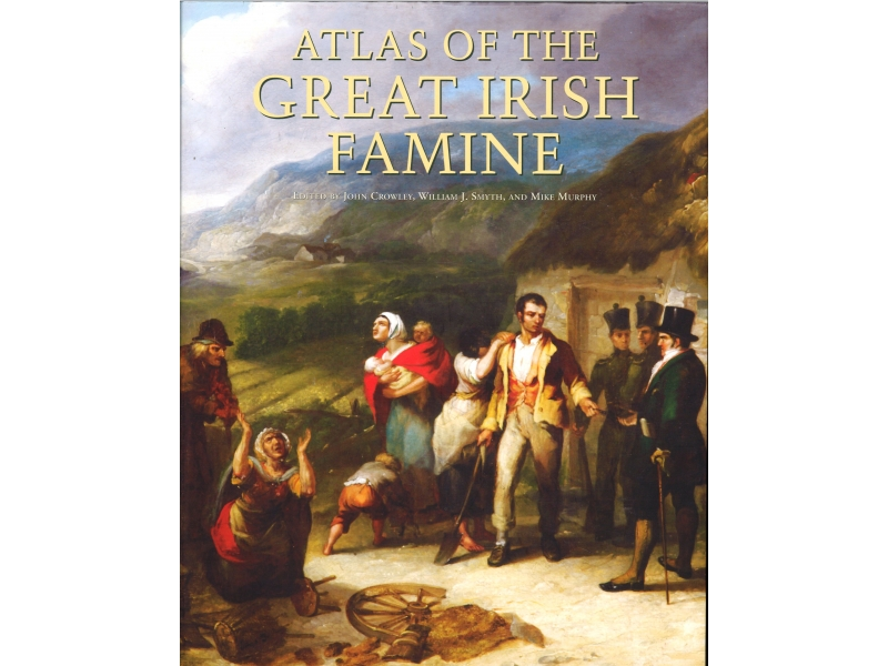 John Crowley & William Smyth - Atlas Of The Great Irish Famine