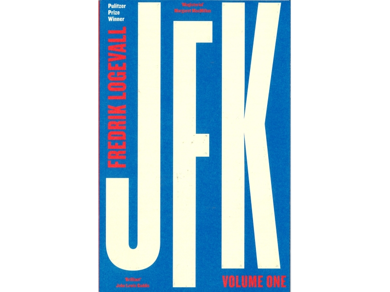 Fredrik Logevall - JFK Volume One