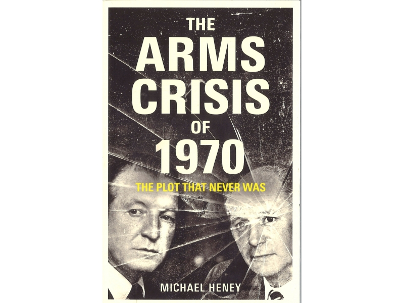 Michael Heney - The Arms Crisis Of 1970