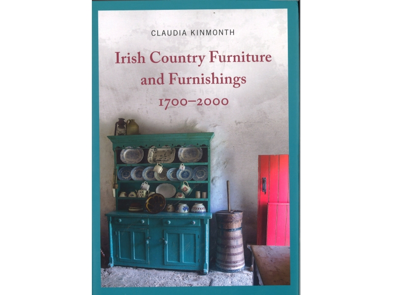 Claudia Kinmonth - Irish Country Furniture And Furnishings 1700-2000