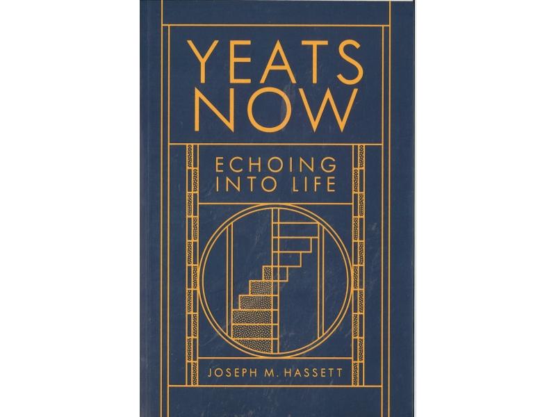 Joseph M. Hassett - Yeats Now - Echoing Into Life