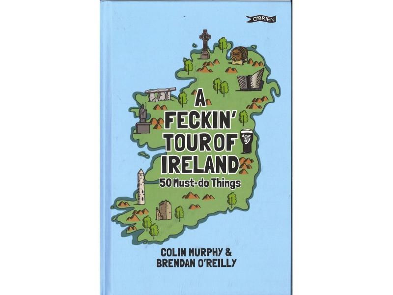 Colin Murphy & Brendan O'Reilly - A Feckin' Tour Of Ireland - 50 Must-do Things