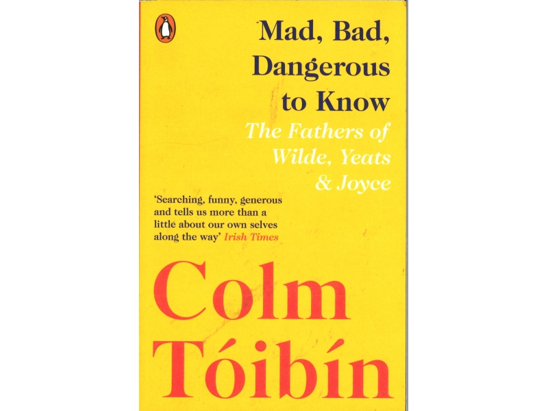 Colm Toibin - Mad, Bad, Dangerous To Know