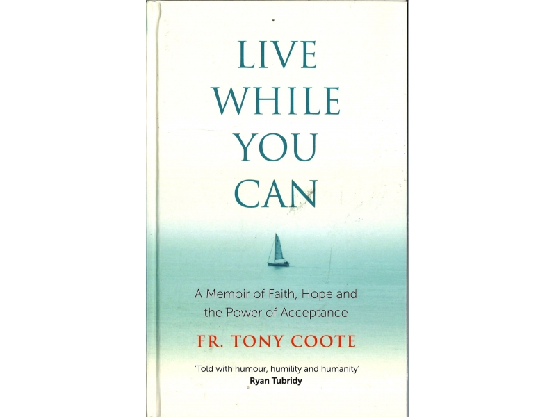 Fr. Tony Coote - Live While You Can