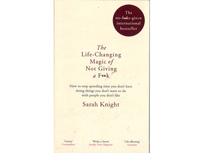 Sarah Knight - The Life Changing Magic Of Not Giving A F**k