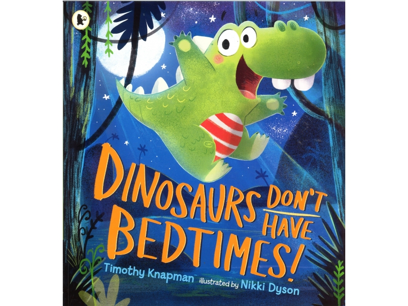 Timothy Knapman & Nikki Dyson - Dinosaurs Don't Have Bedtimes