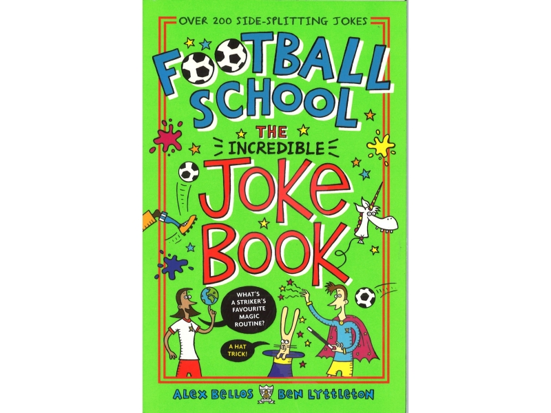 Alex Bellos & Ben Lyttleton - Football School - The Incredible Joke Book