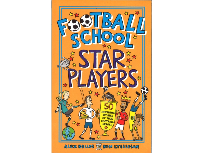 Alex Bellos & Ben Lyttleton - Football School - Star Players
