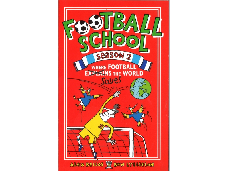 Alex Bellos & Ben Lyttleton - Football School - Season 2 - Where Football (Explains) Saves The World