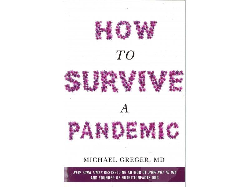 Michael Greger, MD - How To Survive A Pandemic
